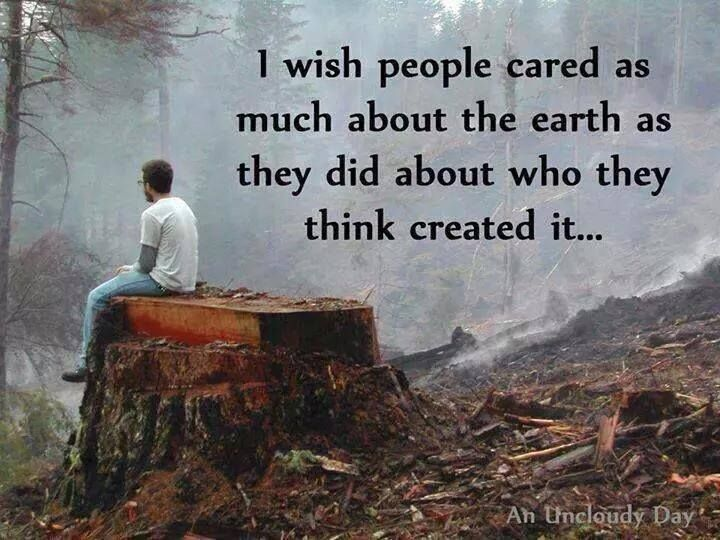 If only people cared more about the world then who they think created it..