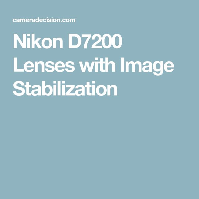 Nikon D7200 Lenses with Image Stabilization