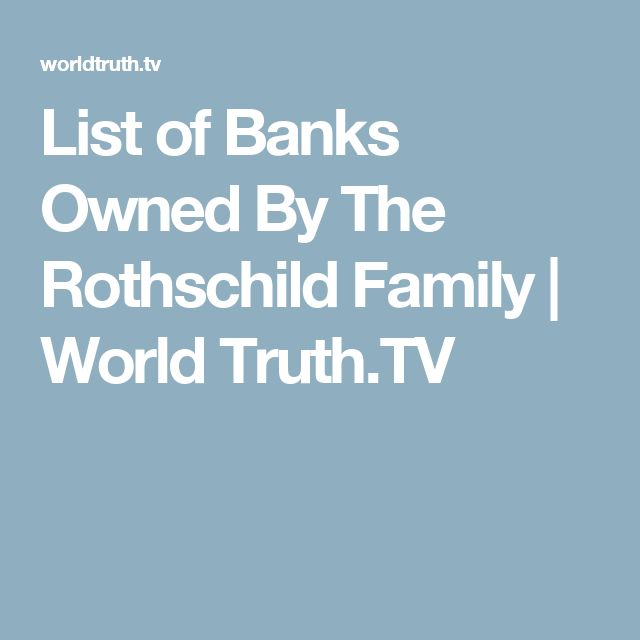 List of Banks Owned By The Rothschild Family | World Truth.TV