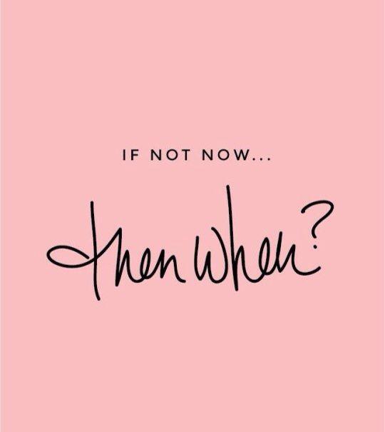 Si no es ahora, entonces cuando ?