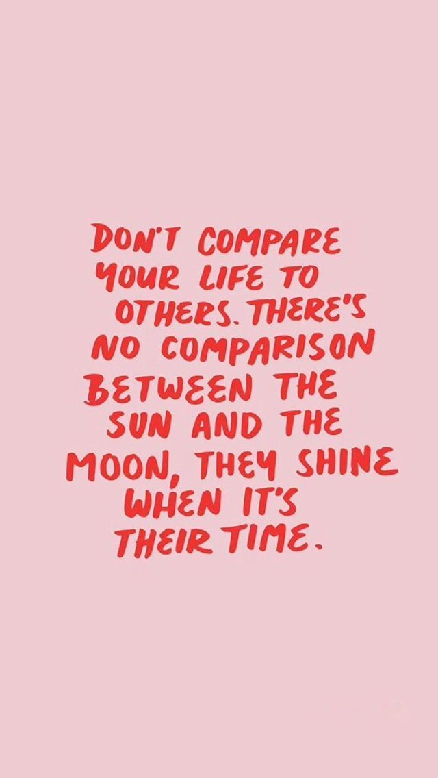 Dont Compare Your Life To Others You Shine When Its Your Time