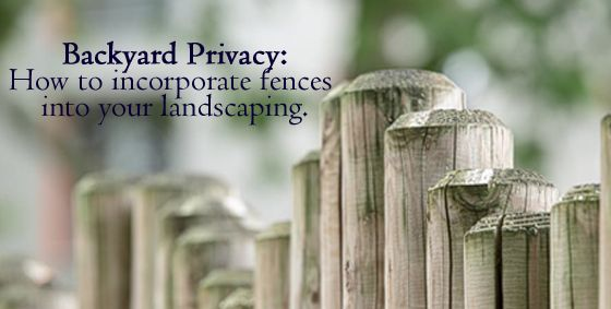 #Backyard Privacy: How To Incorporate #Fences Into Your #Landscaping.