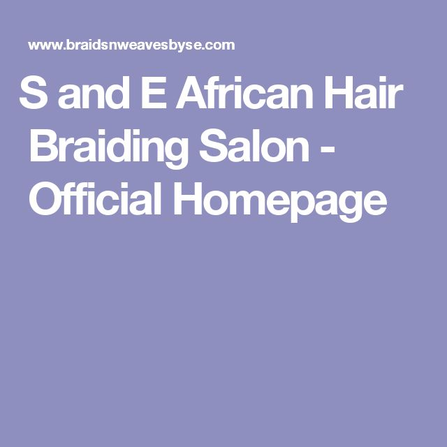 ​​​​S and E African Hair Braiding Salon - Official Homepage