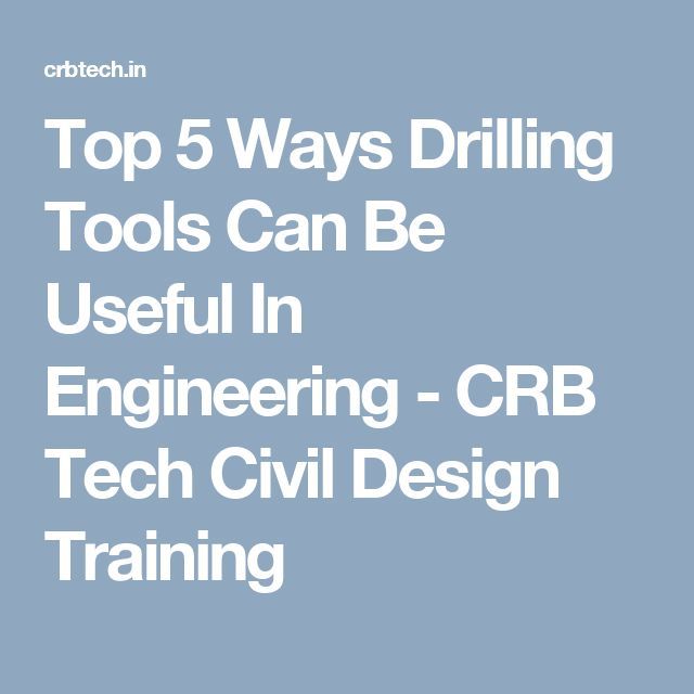 Top 5 Ways Drilling Tools Can Be Useful In Engineering - CRB Tech Civil Design Training