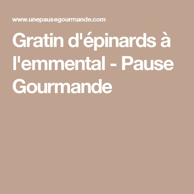 Gratin d'épinards à l'emmental - Pause Gourmande