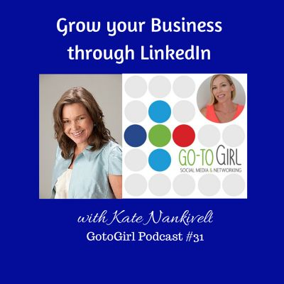 Go to Girl Natalie Cutler-Welsh interviews Kate Nankivell, LinkedIn Specialist about how to grow your business through LinkedIn.