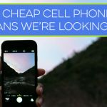 7 Cheap Cell Phone Plans We're Looking At