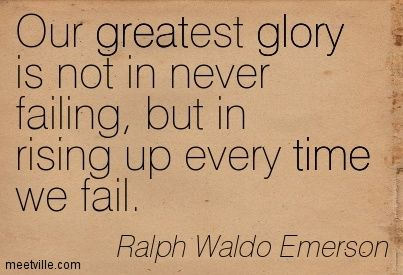Our greatest glory is not in never failing, but in rising up every time we fail. - Ralph Waldo Emerson #literary #quotes
