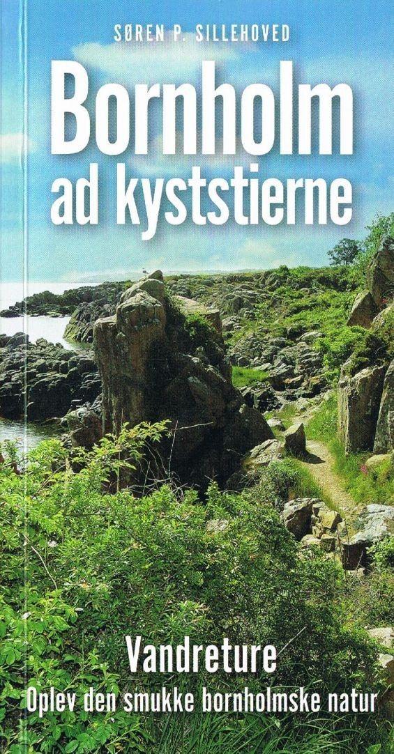 Bornholm ad kyststierne: Vandreture. Oplev den smukke bornholmske natur (Forfatter: Søren P. Sillehoved, Forlag: William Dam, Format: Limryg, Type: Rejseguide, ISBN: 9788793286177)