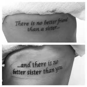 Rib tattoo quotes that matches with each other for sisters - There is no better friend than a sister, and there is no better sister than you.
