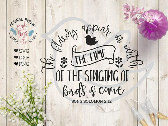 Bible SVG Design Spring svg file The Flowers appear on earth, the time of the singing of birds is come, song solomon svg, spring svg and printable