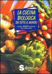 La cucina biologica da tutto il mondo  Paola Costanzo   Sonda Edizioni