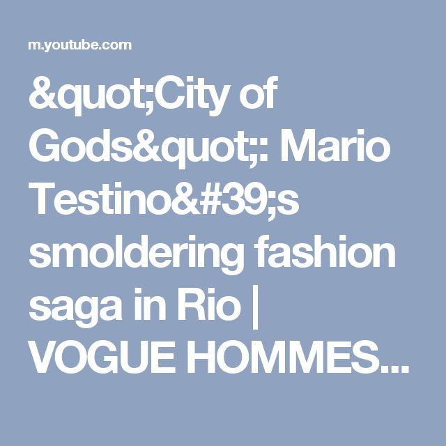 """City of Gods"": Mario Testino's smoldering fashion saga in Rio  | VOGUE HOMMES - YouTube"