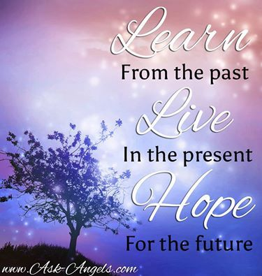 Learn from the past... Live in the present... Hope for the future...  #learn #live #hope #pastpresentfuture #lifepath #learnfromexperience #livealife #neverlosehope #enjoythepresent #momentstoremember