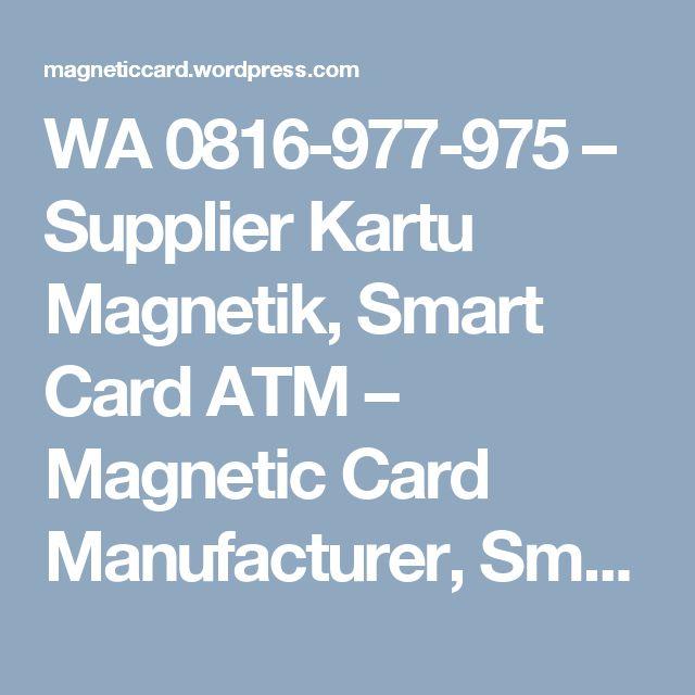 WA 0816-977-975 – Supplier Kartu Magnetik, Smart Card ATM – Magnetic Card Manufacturer, Smart Card Manufacturer Indonesia, Cetak Kartu Magnetik