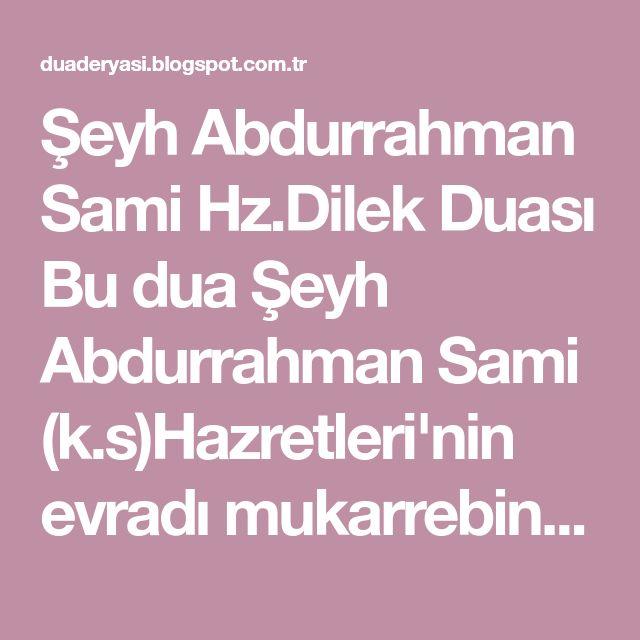 Şeyh Abdurrahman Sami Hz.Dilek Duası Bu dua Şeyh Abdurrahman Sami (k.s)Hazretleri'nin evradı mukarrebin duasıdır.her ne niyetle okunursa mut...