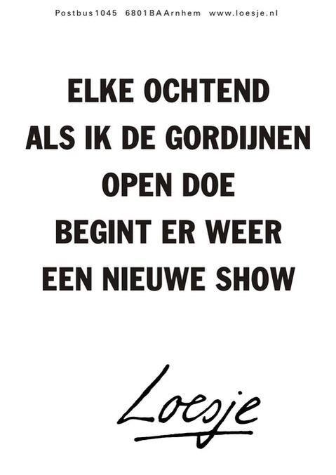 elke ochtend als ik de gordijnen open doe begint er weer een nieuwe show #Loesje
