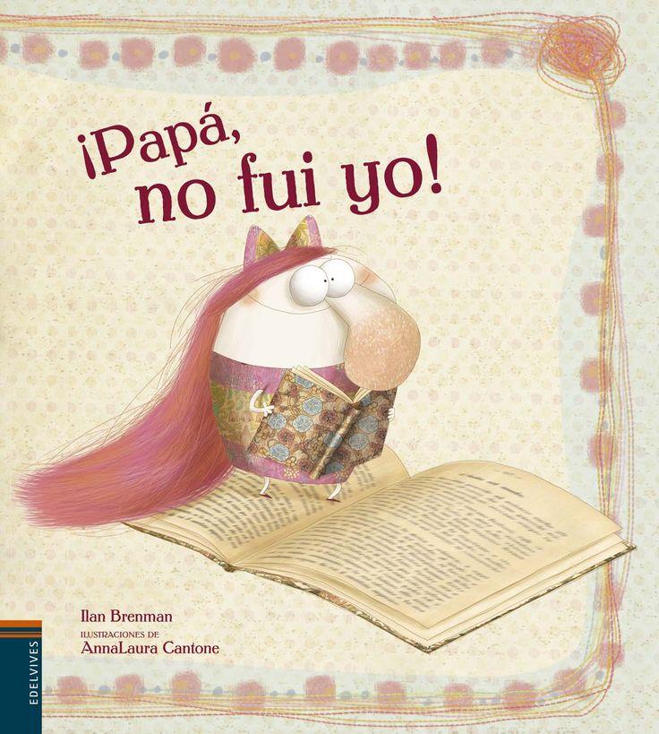 Papá no fui yo. Ilan Brenman. Ilustraciones de Anna Laura Cantone.
