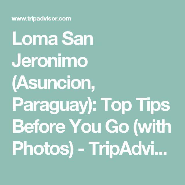 Loma San Jeronimo (Asuncion, Paraguay): Top Tips Before You Go (with Photos) - TripAdvisor