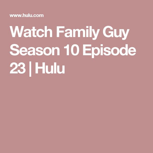Watch Family Guy Season 10 Episode 23 | Hulu