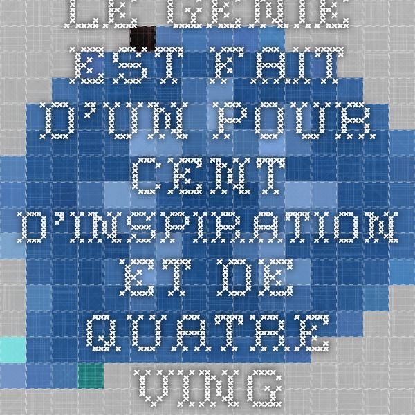 Le génie est fait d'un pour cent d'inspiration et de quatre-vingt-dix-neuf pour cent de transpiration. - Thomas Edison
