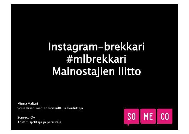 Minna Valtarin vetämä Instagram brekkari #mlbrekkari Mainostajien Liitolla 29.4.2014