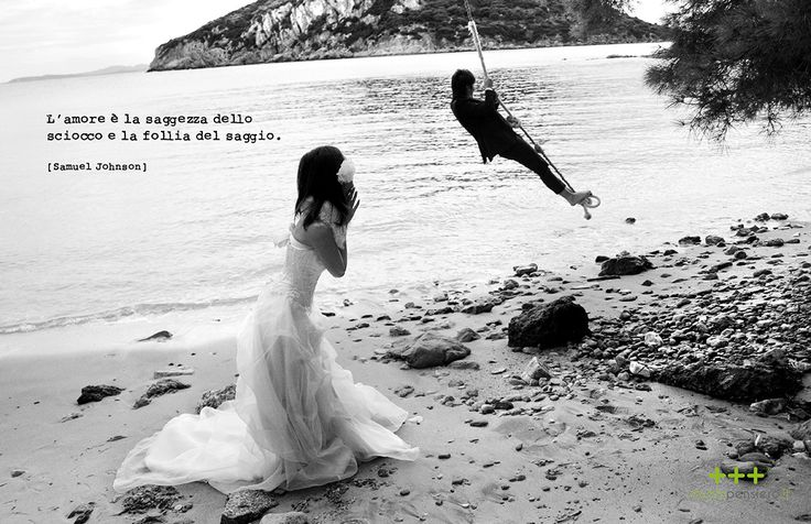 L'amore è la saggezza dello sciocco e la follia del saggio.  Samuel Johnson  THINK - WATER  www.studiopensiero.it