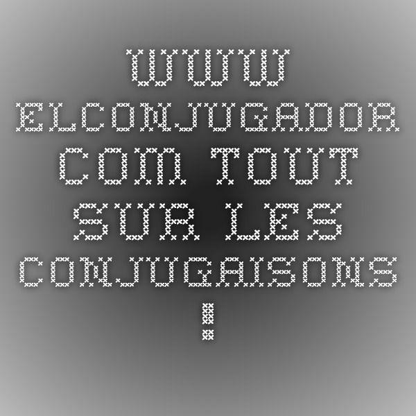 www.elconjugador.com Tout sur les conjugaisons ! | Grammaire espagnole, Conjugaison espagnol ...