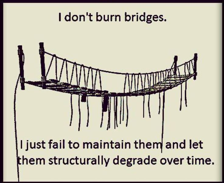 Basically many of my relationships mirror the bridge in Temple of Doom.