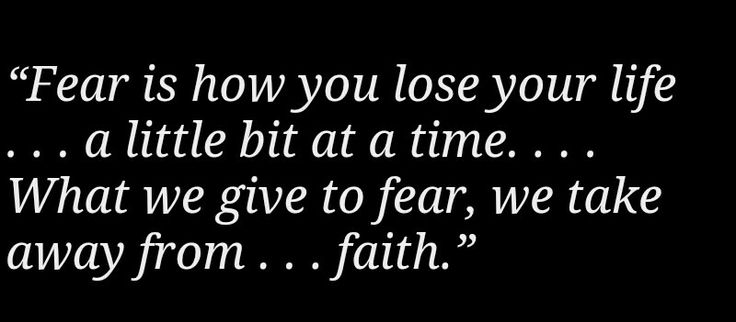 Fear vs. Faith quote....  from Mitch Albom's The First Phone Call From Heaven