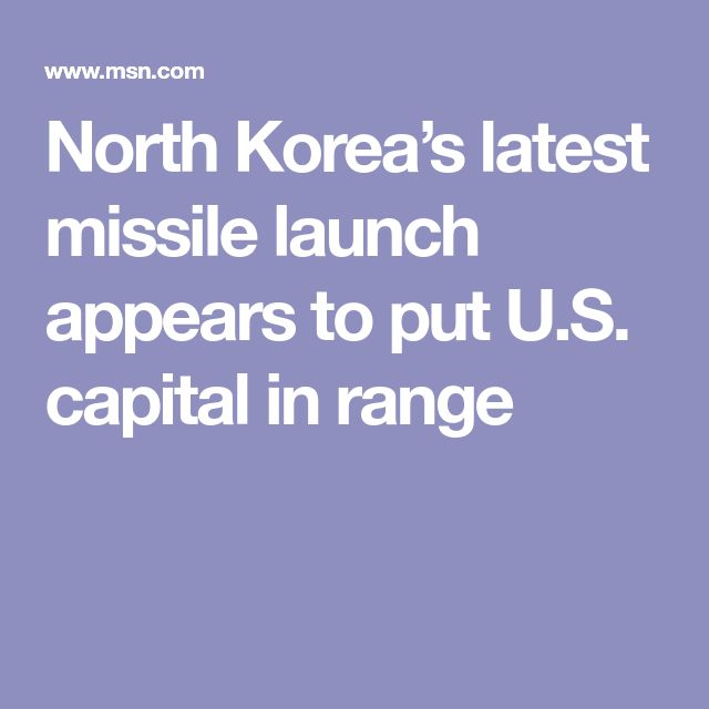 North Korea's latest missile launch appears to put U.S. capital in range