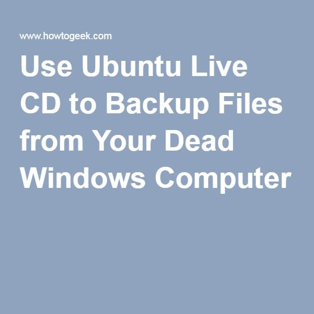 Use Ubuntu Live CD to Backup Files from Your Dead Windows Computer