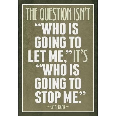 Ann Rand Quote: The question isn't who is going to let me, it's who is going to stop me. Motivational quote perfect for a college student to hang on their wall. Great graduation gift.