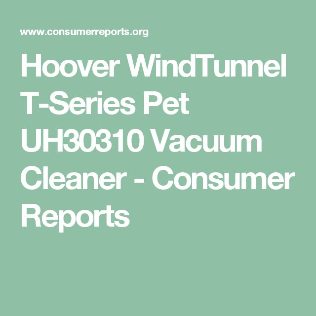 Hoover WindTunnel T-Series Pet UH30310 Vacuum Cleaner - Consumer Reports