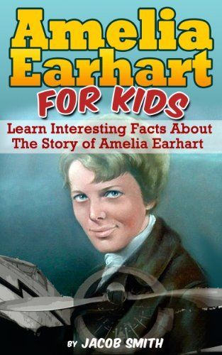 Amelia Earhart For Kids -  Learn Interesting Facts About The Story of Amelia Earhart by Jacob Smith, http://www.amazon.com/dp/B00IVITT50/ref=cm_sw_r_pi_dp_-Hlrtb1TCN2S2