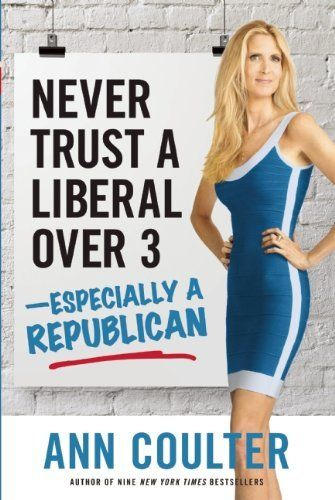 Never Trust a Liberal Over Three—Especially a Republican by Ann Coulter, http://www.amazon.com/dp/B00E258EN4/ref=cm_sw_r_pi_dp_Xds7sb1XYWMC4