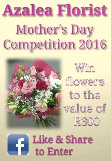 Like and Share the competition on our facebook page - www.facebook.com/AzaleaFloristMothersDay2016.