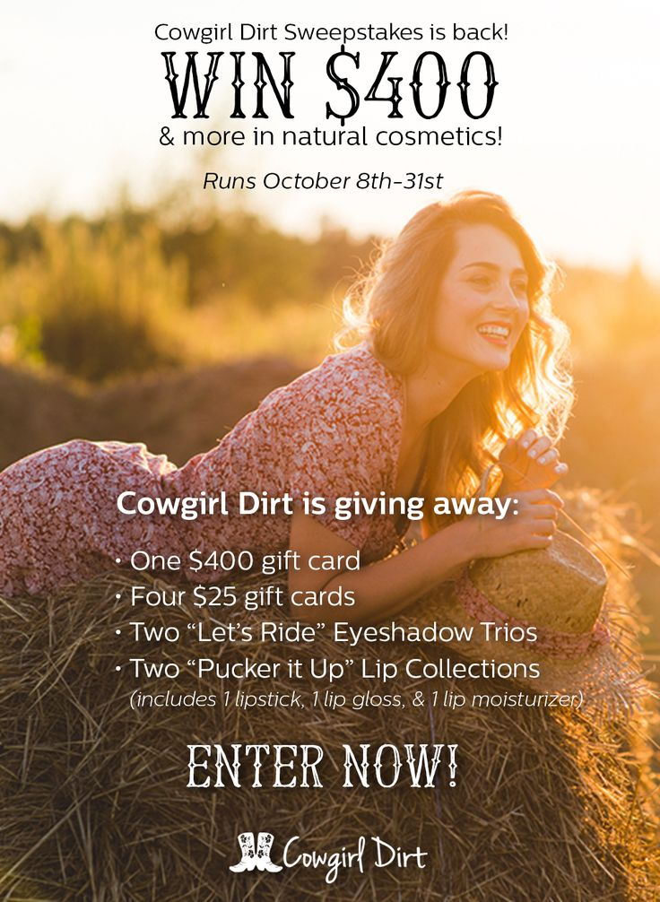 Win a $400 gift card to Cowgirl Dirt- every cowgirl's makeup solution. Never pass up a good give away!