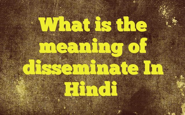 What is the meaning of disseminate In Hindi http://www.englishinhindi.com/?p=6097&What+is+the+meaning+of+disseminate+In+Hindi  Meaning of  disseminate in Hindi  SYNONYMS AND OTHER WORDS FOR disseminate  प्रसार करना→disseminate,Expand प्रचार करना→disseminate,give out,propagandize,publicity work फैलाना→diffuse,protrude,unfold,expand,stud,disseminate प्रसारित करना→radiate,broadc