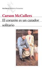 Carson McCullers - El corazón es un cazador solitario. Seix Barral