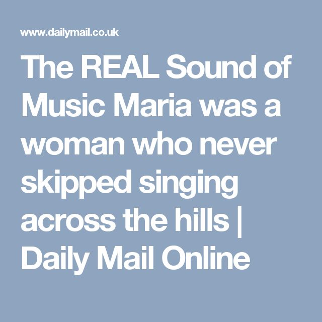 The REAL Sound of Music Maria was a woman who never skipped singing across the hills | Daily Mail Online