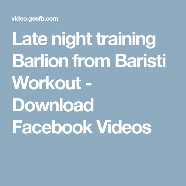 Late night training Barlion from Baristi Workout - Download Facebook Videos