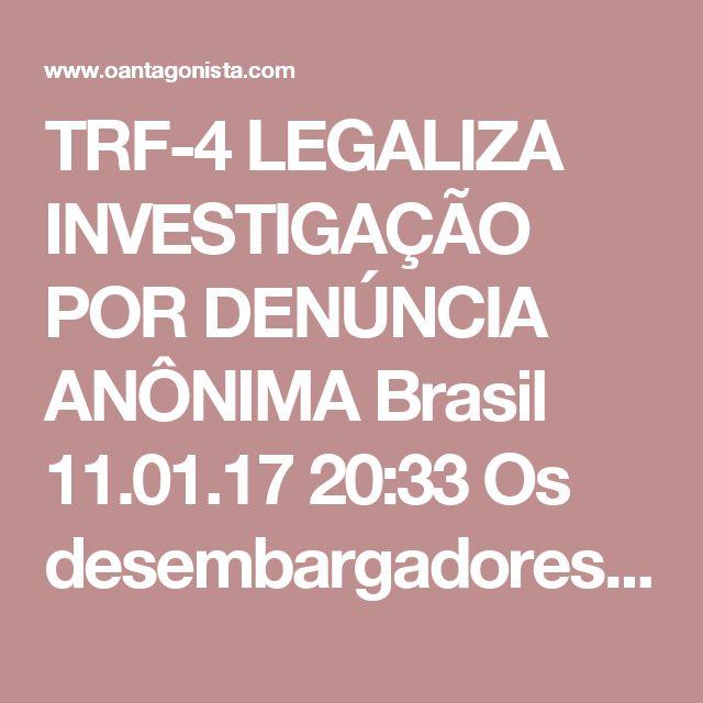 """TRF-4 LEGALIZA INVESTIGAÇÃO POR DENÚNCIA ANÔNIMA  Brasil 11.01.17 20:33 Os desembargadores do TRF-4, além da súmula 129 que autoriza renovação de escutas telefônicas, aprovaram a súmula 128 que valida """"a instauração de procedimento investigatório com base em denúncia anônima, quando amparada por outro indício"""".  Essa questão era contemplada no projeto das Dez Medidas, mas acabou sendo retirada quando o texto foi desfigurado pelo plenário da Câmara.  O TRF-4 dá um exemplo para o resto do…"""