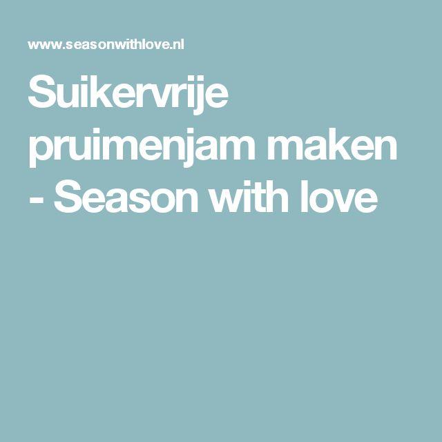 Suikervrije pruimenjam maken - Season with love