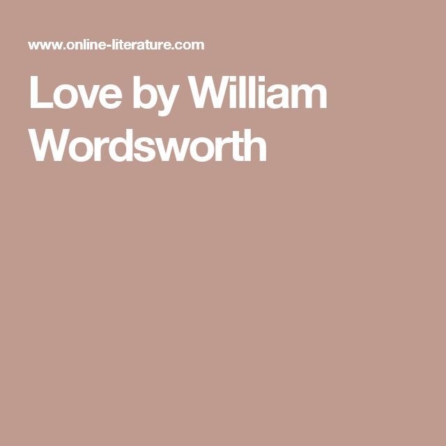 love in the works of william wordsworth William wordsworth biography (famous poet bio) read information including facts, works, awards, and the life story and history of william wordsworth this short.