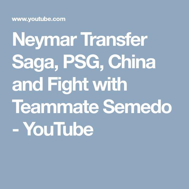 Neymar Transfer Saga, PSG, China  and Fight with Teammate Semedo - YouTube