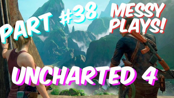 Lets Play - UNCHARTED 4 - Part #38 with Commentary - Messyplays