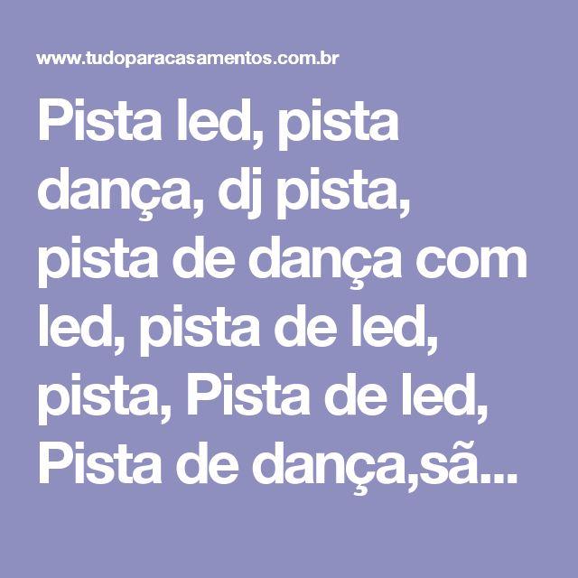 Pista led, pista dança, dj pista, pista de dança com led, pista de led, pista, Pista de led, Pista de dança,são paulo, sp