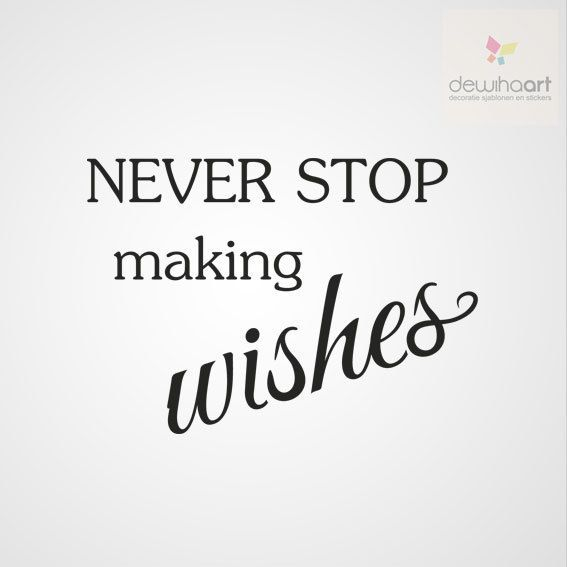 never stop making wishes sjablonen tekst pinterest wish