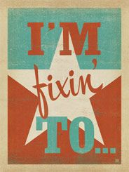 I'm Fixin' To Print This simple print features a classic Southernism—I'm Fixin' To which can be used to say that you plan to do something, or you are really good at procrastinating in a sweet and lovable way. Flaunt it with an I'm Fixin' To Print.